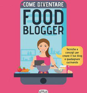 come-diventare-food-blogger-creare-blog-guadagnare-cucinando